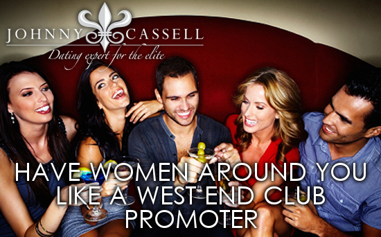 how to have girls around you like west end club promoter