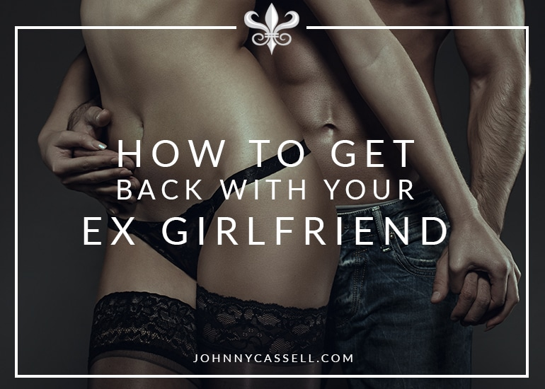 How To Get Back With Your Ex Girlfriend