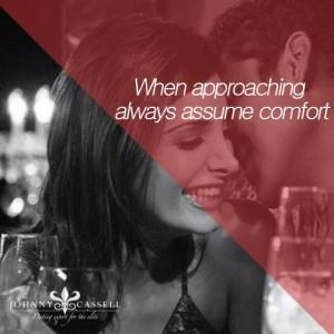 When approaching always assume comfort