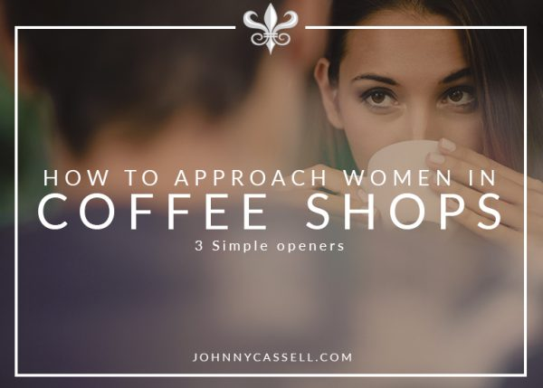 How To Approach Women in Coffee Shops