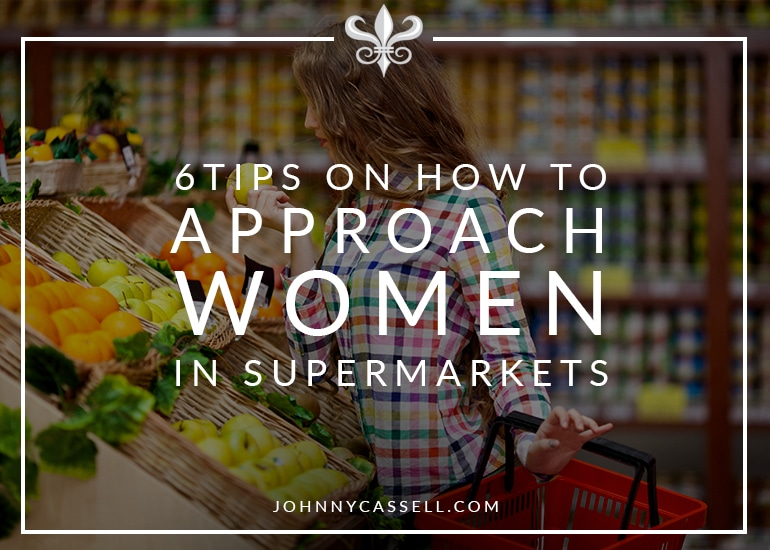 How to Approach Women in Supermarkets