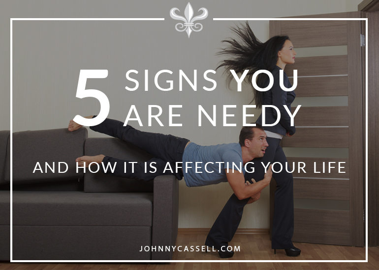 5 signs you are being needy