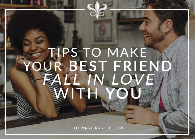 tips to make your best friend fall in love with you