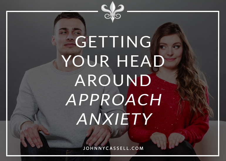 getting your head around approach anxiety