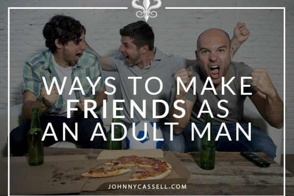 great ways to make friends as an adult man