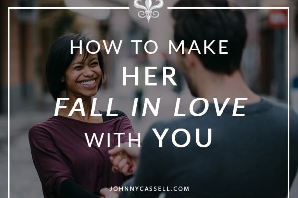 great ways to make her fall in love with you