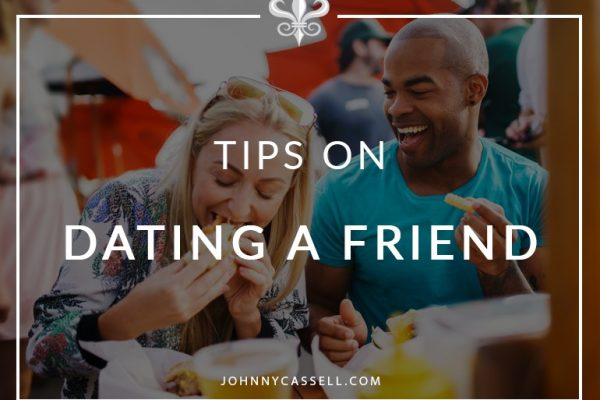 some top tips on dating a friend