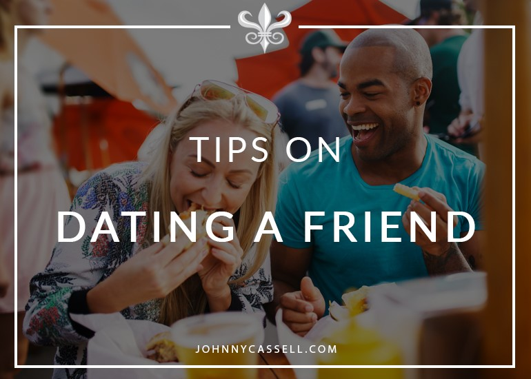 Tips for going from friends to dating