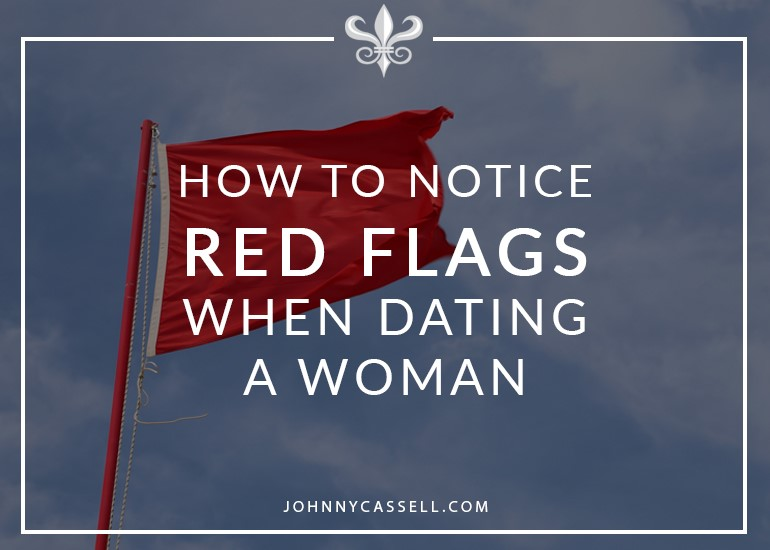how to notice red flags when dating a woman