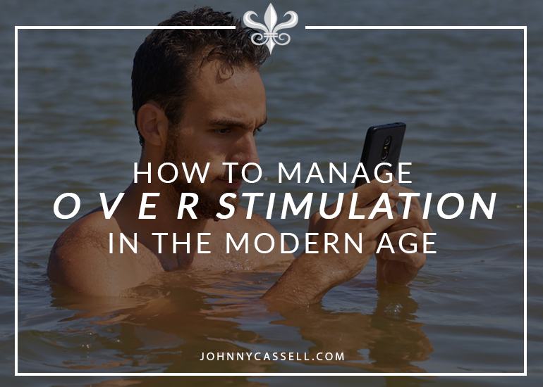 How to manage overstimulation in the modern age