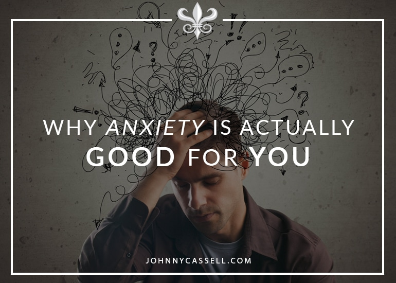 why anxiety is actually good for you