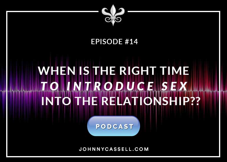 When Is The Right Time to Introduce Sex Into The Relationship??
