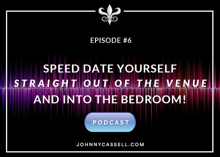 Speed Date Yourself Straight Out Of The Venue And Into The Bedroom
