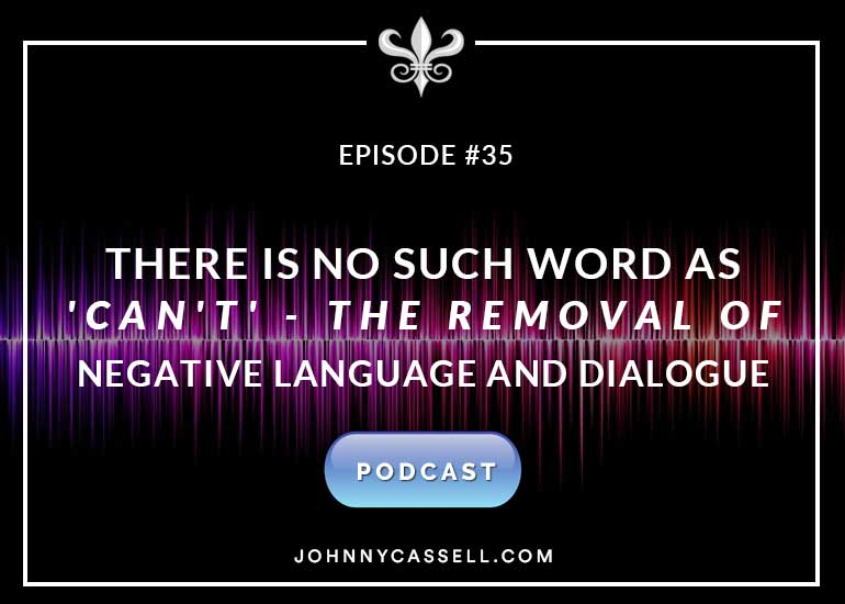 There Is No Such Word As 'Can't' - The Removal Of Negative Language And Dialogue