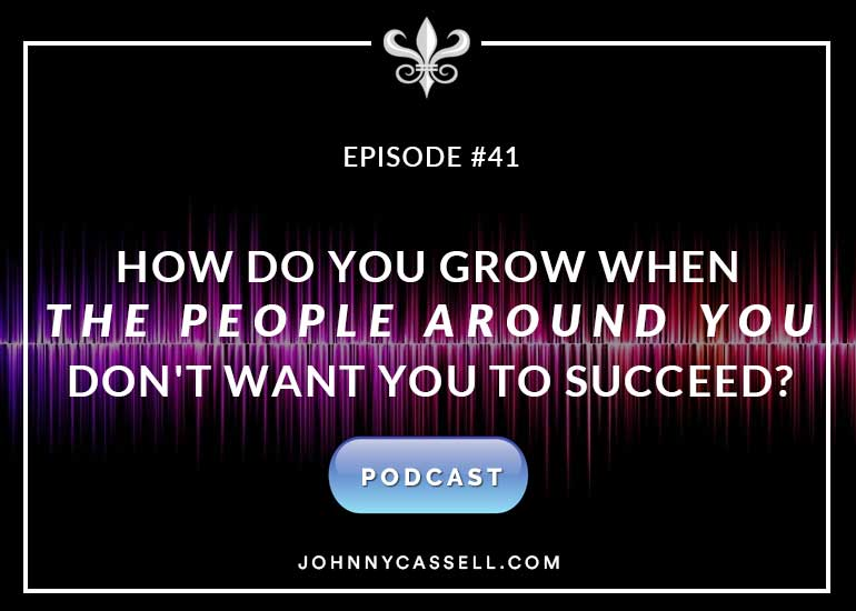 How Do You Grow When The People Around You Don't Want You To Succeed