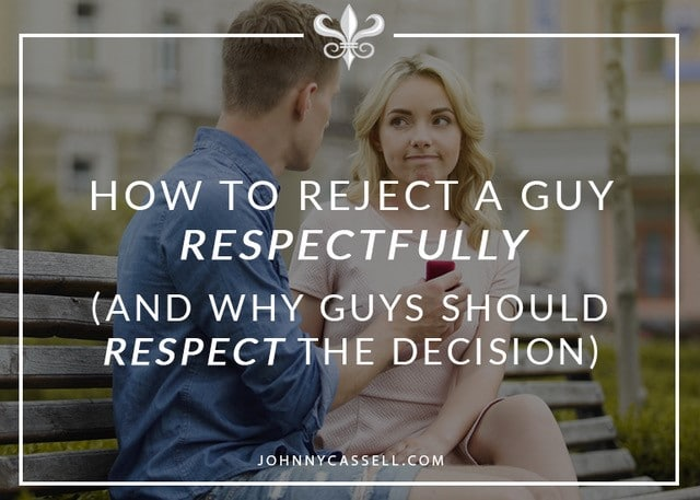 How To Reject A Guy Respectfully