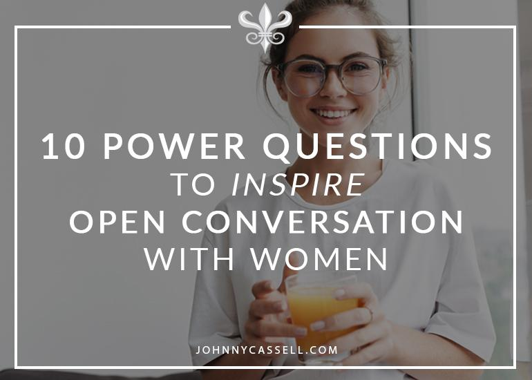 10 Power Questions To Inspire Open Conversation With Women