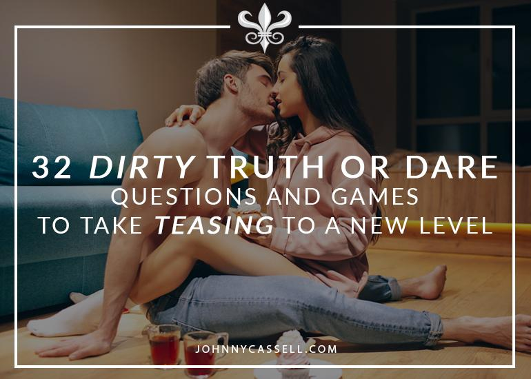 32 Dirty Truth Or Dare Questions And Games To Take Teasing To A New Level