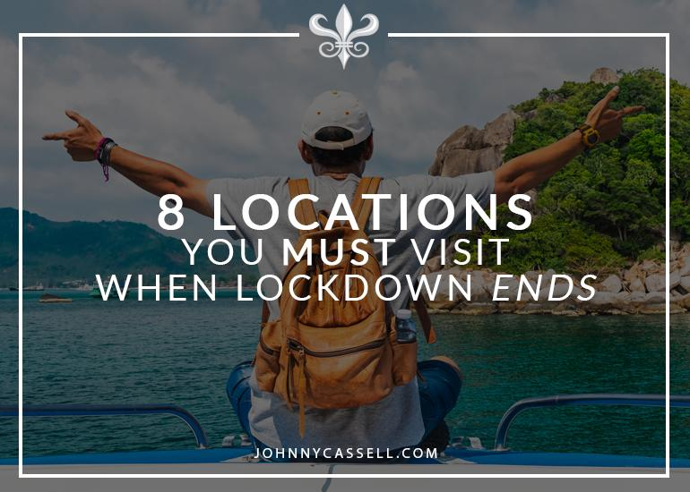 8 Locations You Must Visit When Lockdown Ends