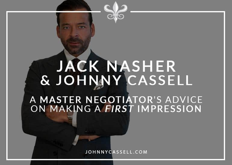 Johnny Cassell & Jack Nasher: A Master Negotiator's Advice On Making A First Impression