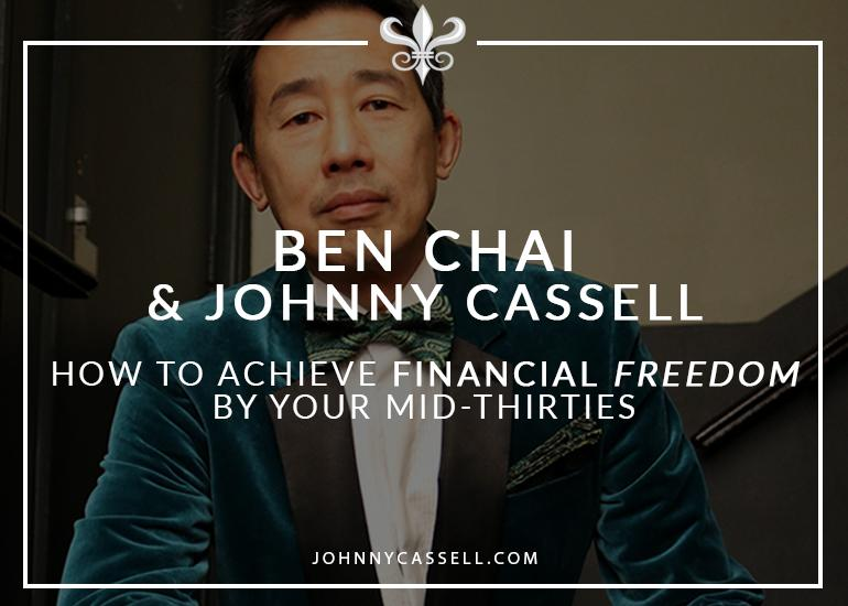 Johnny Cassell & Ben Chai - How To Achieve Financial Freedom By Your Mid-Thirties