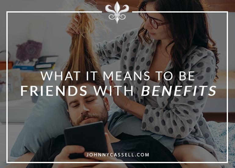 What It Means To Be Friends With Benefits