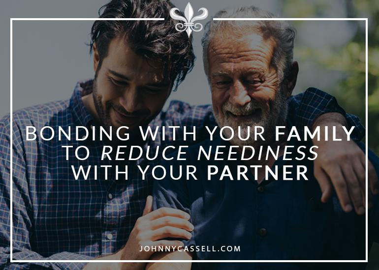 Bonding With Your Family To Reduce Neediness With Your Partner
