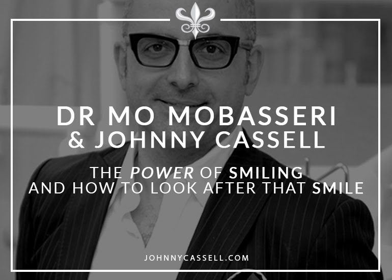 Johnny Cassell & Dr Mo Mobasseri- The Power Of Smiling - And How To Look After That Smile