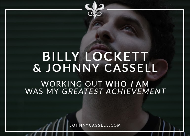 Johnny Cassell and Billy Lockett- Working Out Who I Am Was My Greatest Achievement