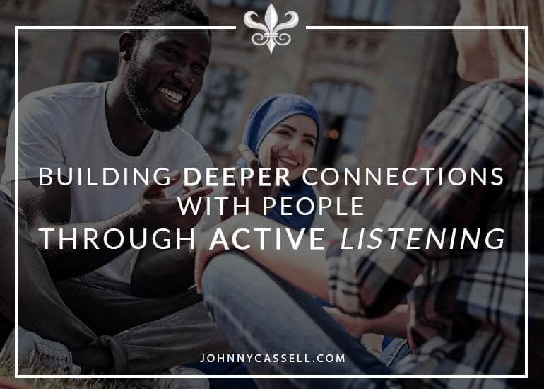 Building Deeper Connections With People Through Active Listening