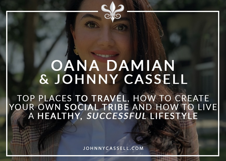 Oana_Damian_&_Johnny_Cassell_-_top_places_to_travel,_how_to_create_your_own_social_tribe_and_how_to_live_a_healthy,_successful_lifestyle