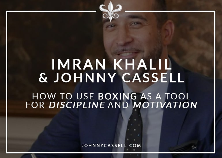 Imran_Khalil_&_Johnny_Cassell_-_How_To_Use_Boxing_As_A_Tool_For_Discipline_And_Motivation
