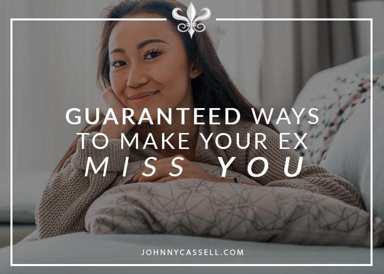 Guaranteed Ways To Make Your Ex Miss You