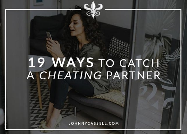 19 Ways To Catch A Cheating Partner