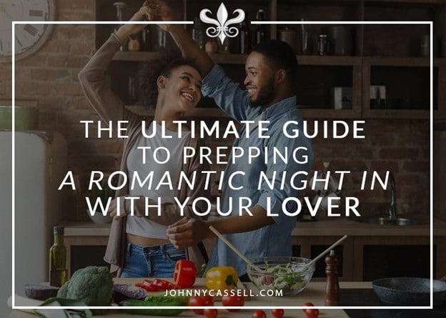The Ultimate Guide To Prepping A Romantic Night In With Your Lover