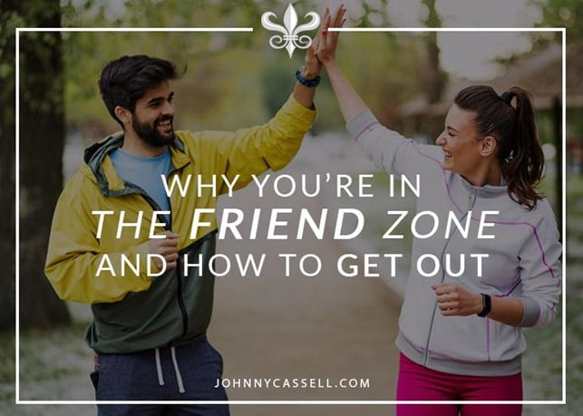 Why You're In The Friend Zone – And How To Get Out