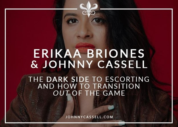 Erikaa Briones & Johnny Cassell - The Dark Side To Escorting And How To Transition Out Of The Game