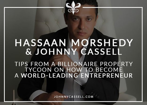 Tips From A Billionaire Property Tycoon On How To Become A World-Leading Entrepreneur